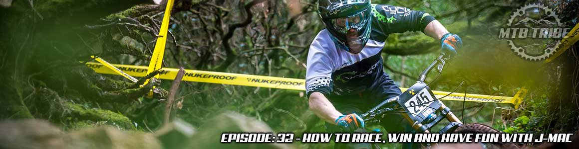 032 – How To Race, Win And Have Fun with J-MAC – MTB TRIBE